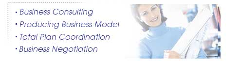 -Business Consulting -Producing Business Model -Total Plan Coordination -Business Negotiation